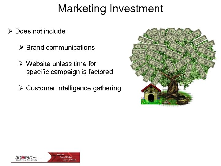 Marketing Investment Ø Does not include Ø Brand communications Ø Website unless time for