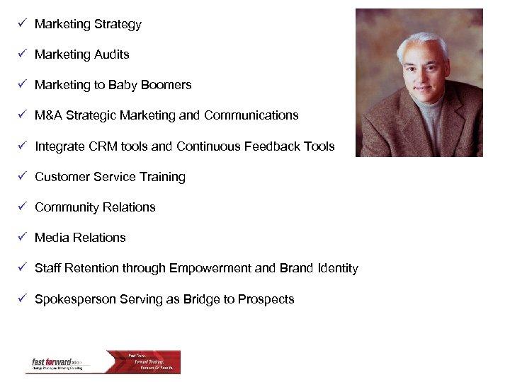 ü Marketing Strategy ü Marketing Audits ü Marketing to Baby Boomers ü M&A Strategic
