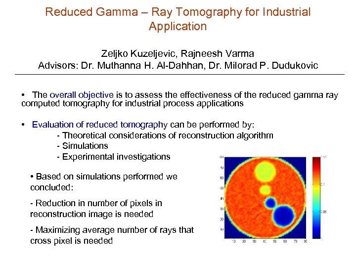 Reduced Gamma – Ray Tomography for Industrial Application Zeljko Kuzeljevic, Rajneesh Varma Advisors: Dr.