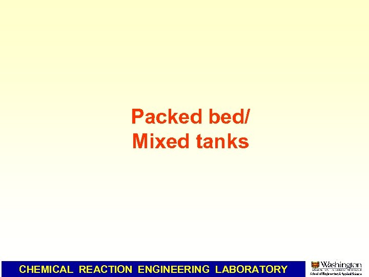 Packed bed/ Mixed tanks CHEMICAL REACTION ENGINEERING LABORATORY