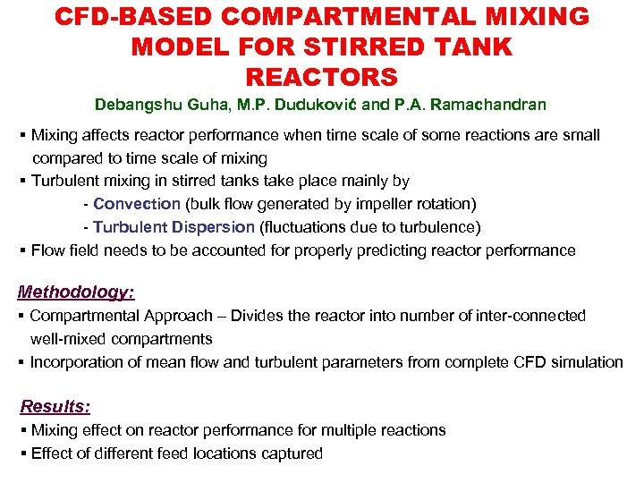 CFD-BASED COMPARTMENTAL MIXING MODEL FOR STIRRED TANK REACTORS Debangshu Guha, M. P. Duduković and
