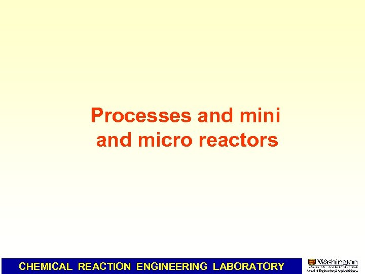 Processes and mini and micro reactors CHEMICAL REACTION ENGINEERING LABORATORY