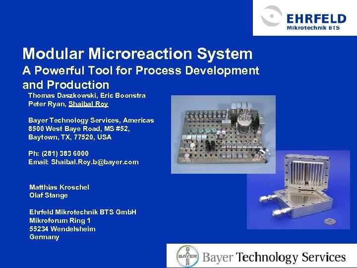 Modular Microreaction System A Powerful Tool for Process Development and Production Thomas Daszkowski, Eric
