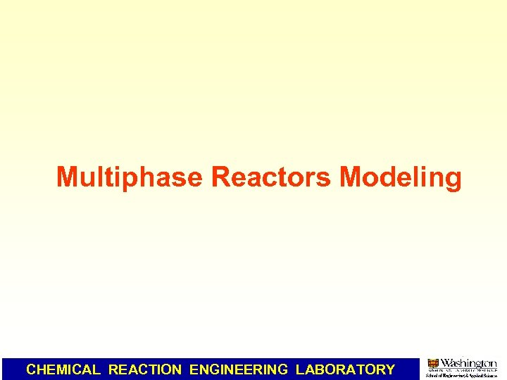 Multiphase Reactors Modeling CHEMICAL REACTION ENGINEERING LABORATORY