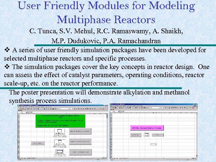 User Friendly Modules for Modeling Multiphase Reactors C. Tunca, S. V. Mehul, R. C.