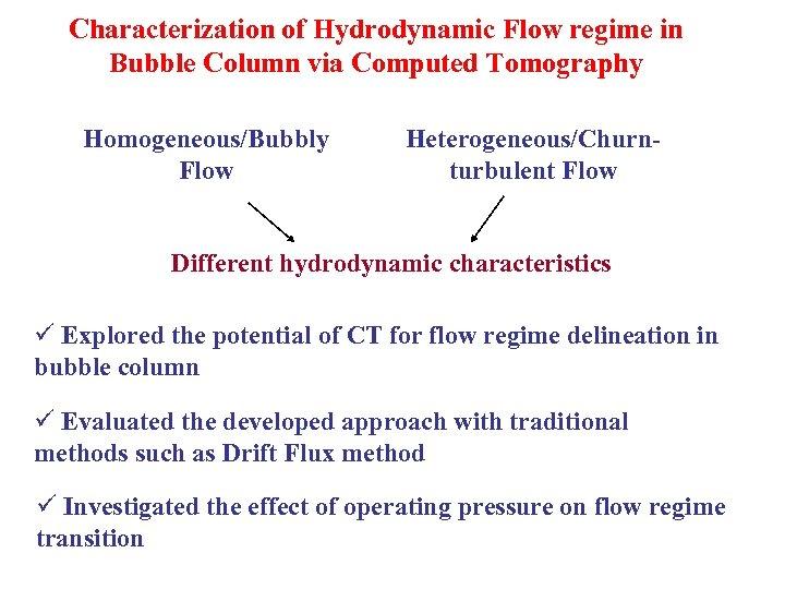 Characterization of Hydrodynamic Flow regime in Bubble Column via Computed Tomography Homogeneous/Bubbly Flow Heterogeneous/Churnturbulent