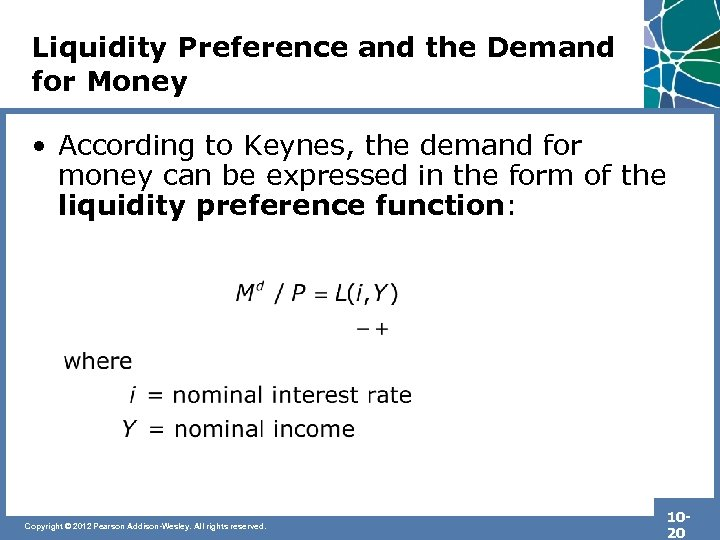 Liquidity Preference and the Demand for Money • According to Keynes, the demand for