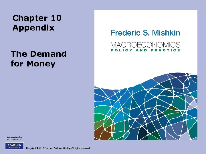 Chapter 10 Appendix The Demand for Money Copyright © 2012 Pearson Addison-Wesley. All rights