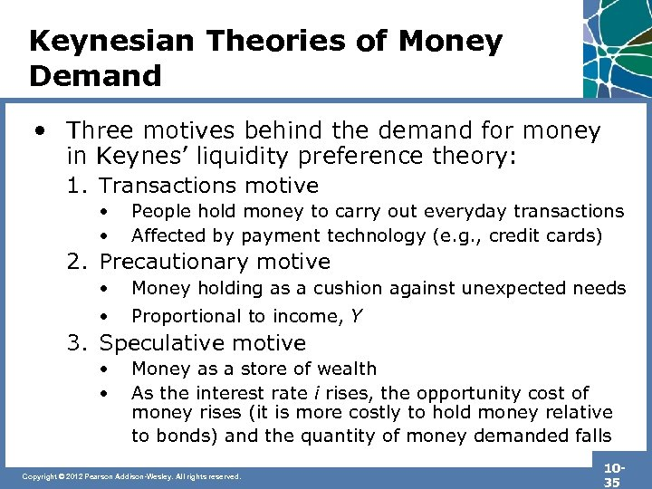 Keynesian Theories of Money Demand • Three motives behind the demand for money in