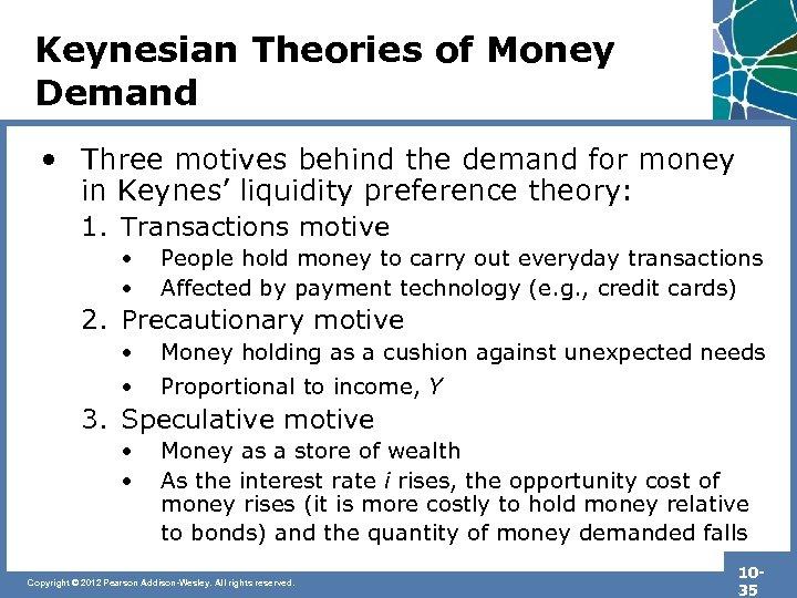 Keynesian Theories of Money Demand • Three motives behind the demand for money in