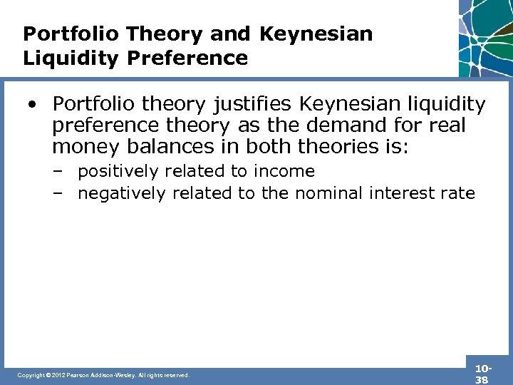 Portfolio Theory and Keynesian Liquidity Preference • Portfolio theory justifies Keynesian liquidity preference theory
