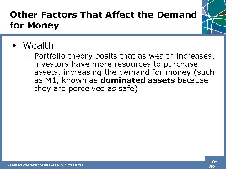 Other Factors That Affect the Demand for Money • Wealth – Portfolio theory posits
