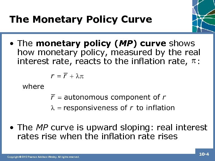 The Monetary Policy Curve • The monetary policy (MP) curve shows how monetary policy,