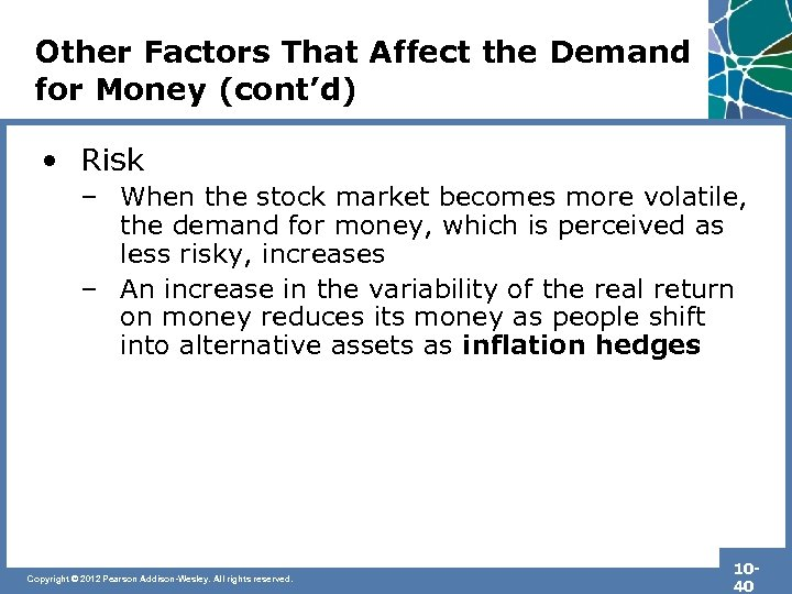 Other Factors That Affect the Demand for Money (cont'd) • Risk – When the