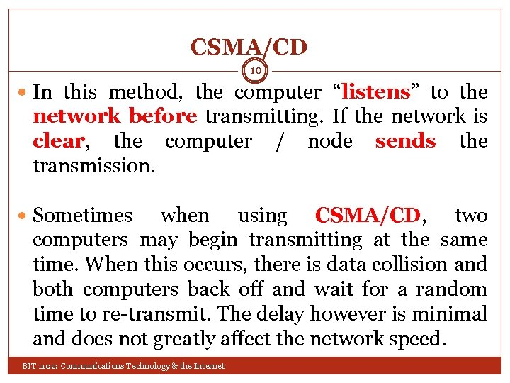 """CSMA/CD 10 In this method, the computer """"listens"""" to the network before transmitting. If"""