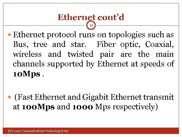 Ethernet cont'd 11 Ethernet protocol runs on topologies such as Bus, tree and star.
