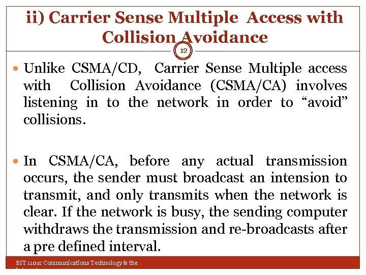 ii) Carrier Sense Multiple Access with Collision Avoidance 12 Unlike CSMA/CD, Carrier Sense Multiple