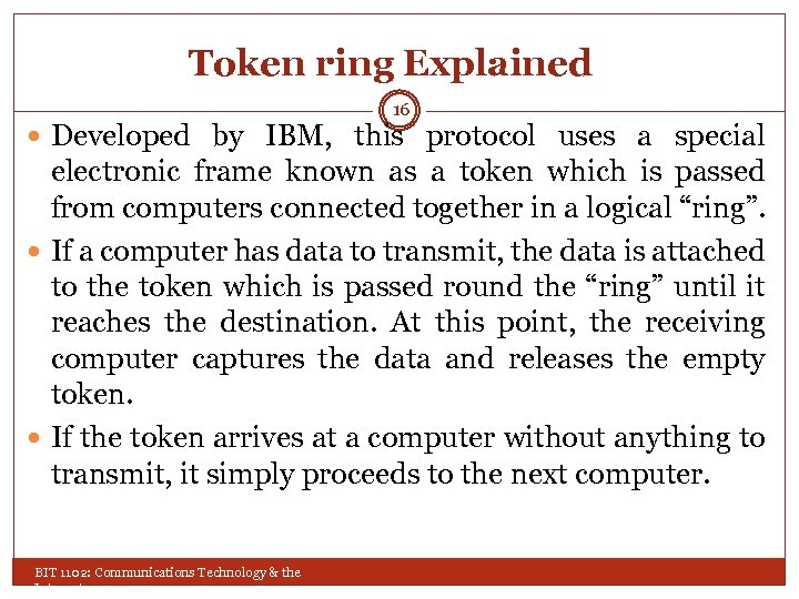 Token ring Explained 16 Developed by IBM, this protocol uses a special electronic frame