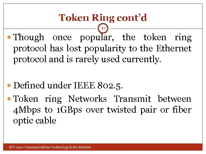 Token Ring cont'd 17 Though once popular, the token ring protocol has lost popularity
