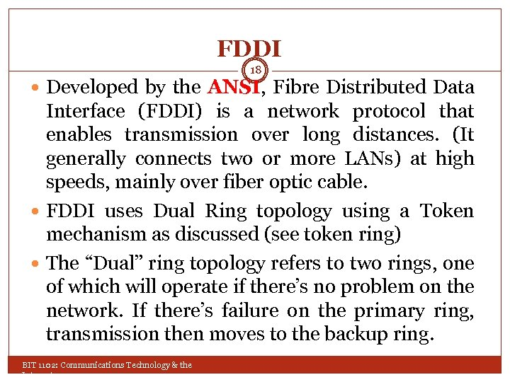 FDDI 18 Developed by the ANSI, Fibre Distributed Data Interface (FDDI) is a network