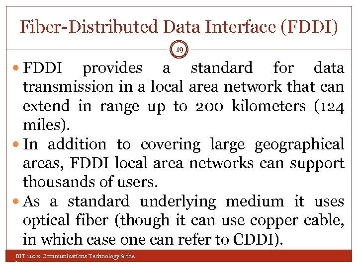 Fiber-Distributed Data Interface (FDDI) 19 FDDI provides a standard for data transmission in a