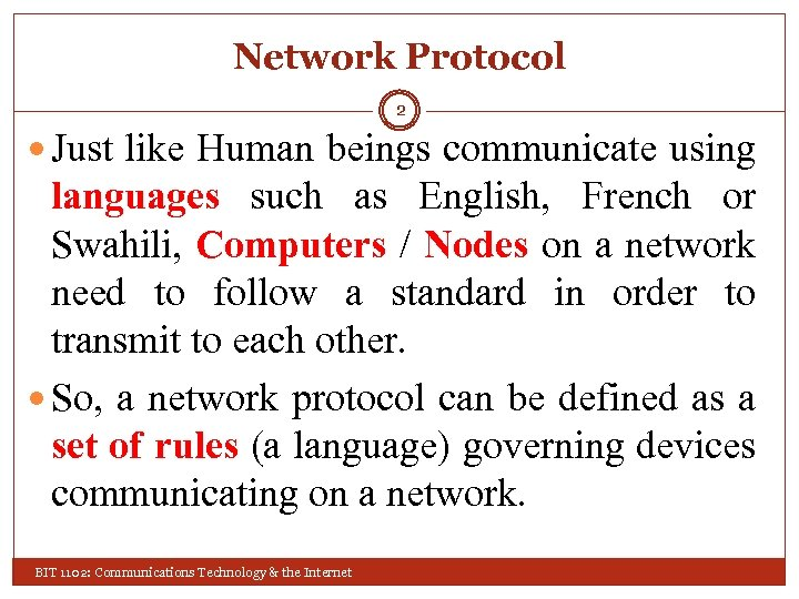 Network Protocol 2 Just like Human beings communicate using languages such as English, French