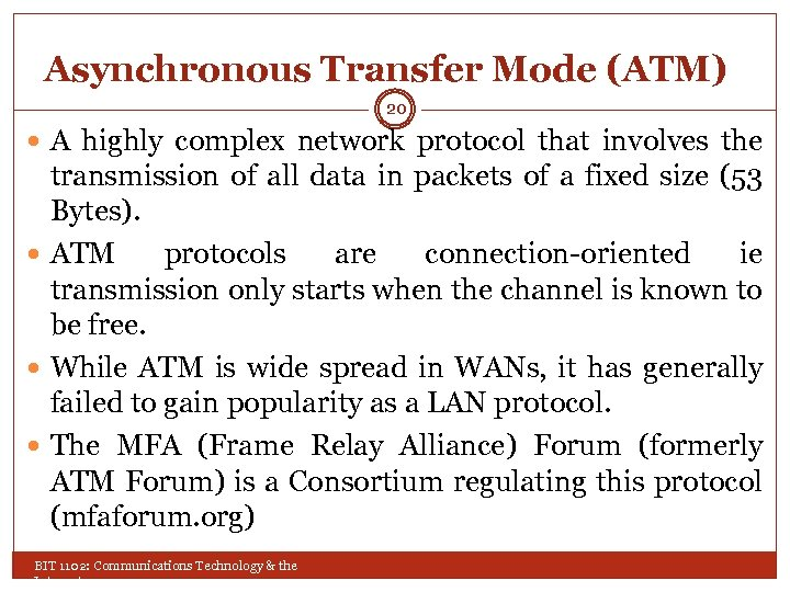 Asynchronous Transfer Mode (ATM) 20 A highly complex network protocol that involves the transmission