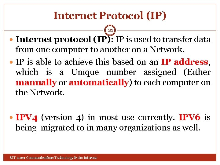 Internet Protocol (IP) 21 Internet protocol (IP): IP is used to transfer data from