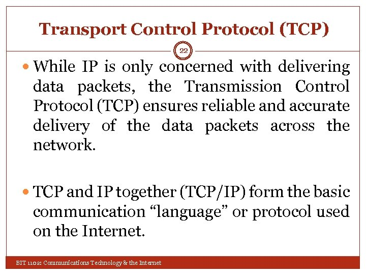Transport Control Protocol (TCP) 22 While IP is only concerned with delivering data packets,