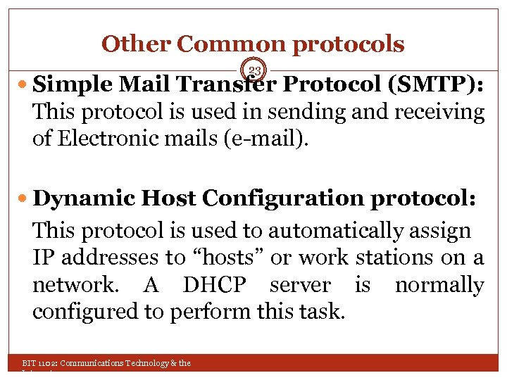 Other Common protocols 23 Simple Mail Transfer Protocol (SMTP): This protocol is used in