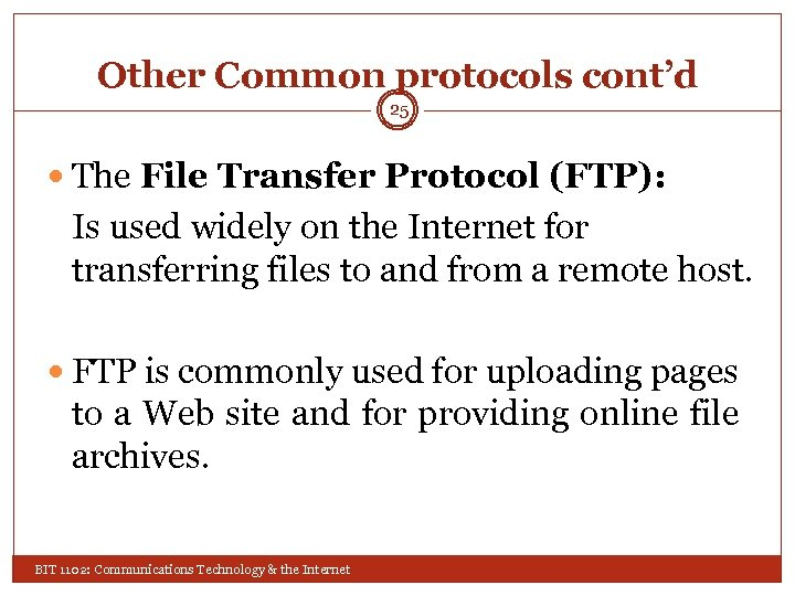 Other Common protocols cont'd 25 The File Transfer Protocol (FTP): Is used widely on