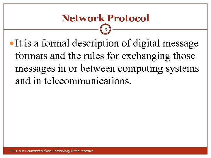 Network Protocol 3 It is a formal description of digital message formats and the