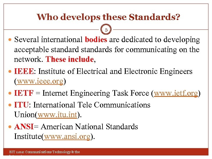 Who develops these Standards? 5 Several international bodies are dedicated to developing acceptable standards