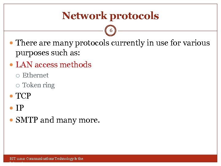 Network protocols 6 There are many protocols currently in use for various purposes such