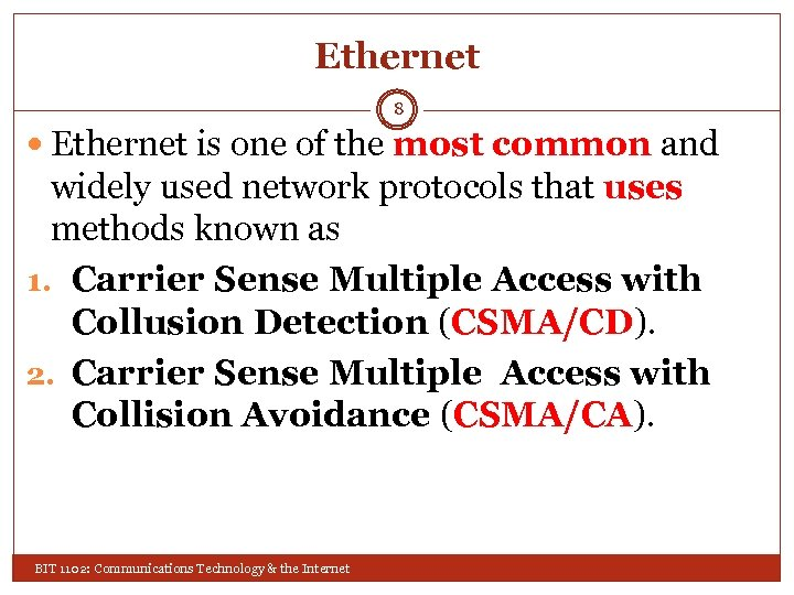 Ethernet 8 Ethernet is one of the most common and widely used network protocols