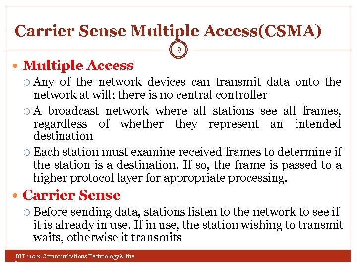 Carrier Sense Multiple Access(CSMA) 9 Multiple Access Any of the network devices can transmit