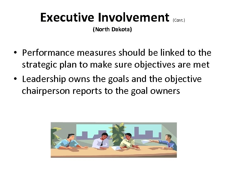 Executive Involvement (Cont. ) (North Dakota) • Performance measures should be linked to the