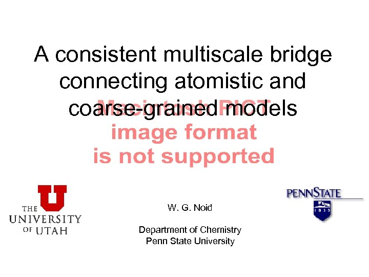 A consistent multiscale bridge connecting atomistic and coarse-grained models W. G. Noid Department of