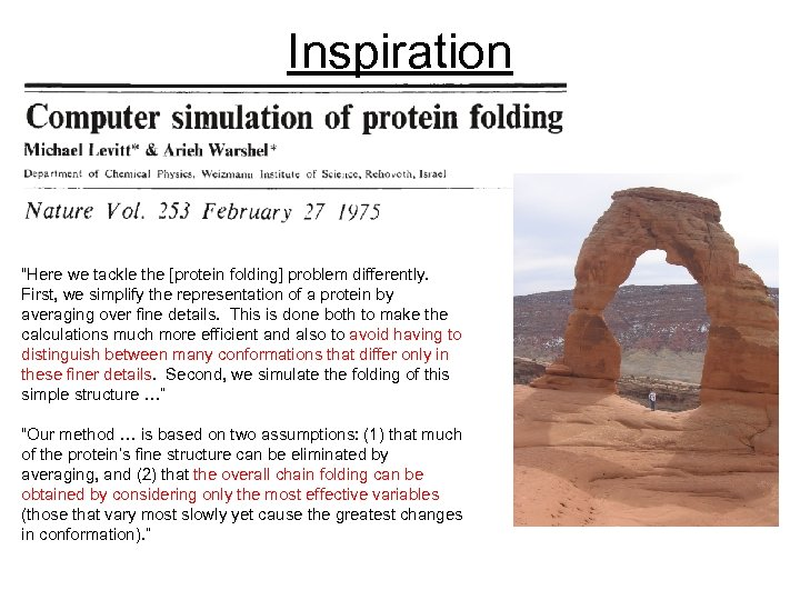 "Inspiration ""Here we tackle the [protein folding] problem differently. First, we simplify the representation"