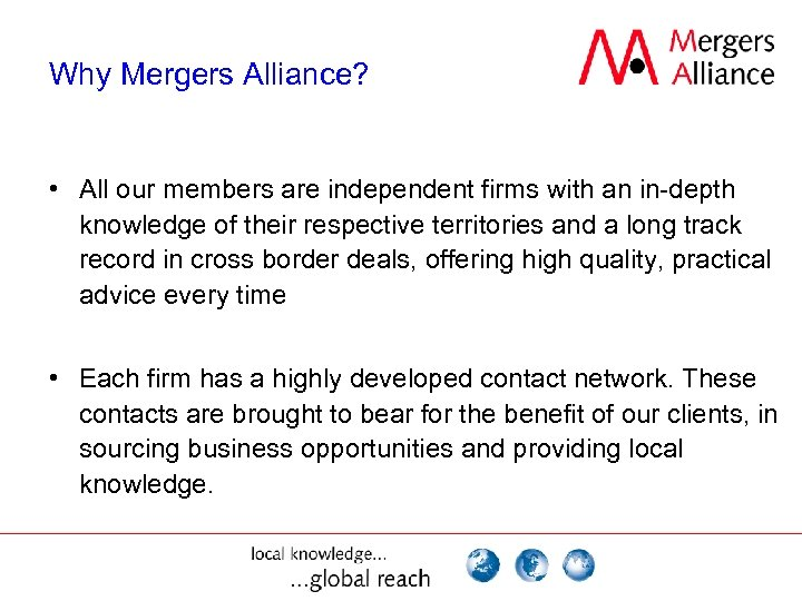 Why Mergers Alliance? • All our members are independent firms with an in-depth knowledge