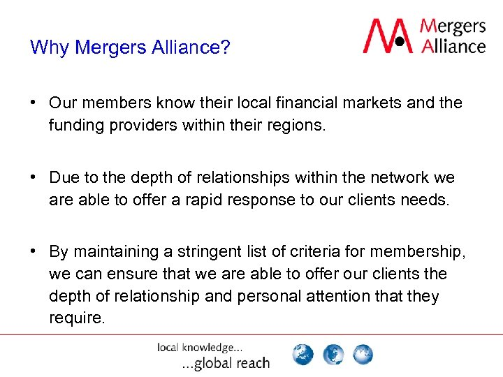 Why Mergers Alliance? • Our members know their local financial markets and the funding