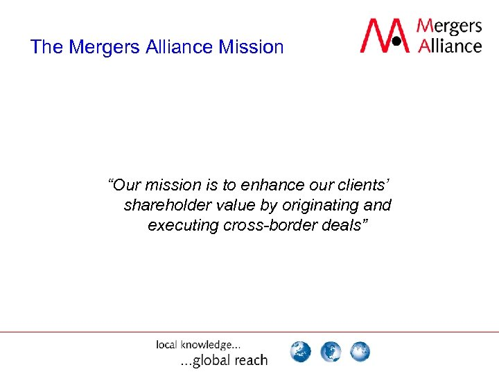 """The Mergers Alliance Mission """"Our mission is to enhance our clients' shareholder value by"""