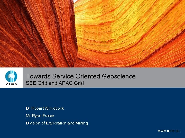 Towards Service Oriented Geoscience SEE Grid and APAC Grid Dr Robert Woodcock Mr Ryan