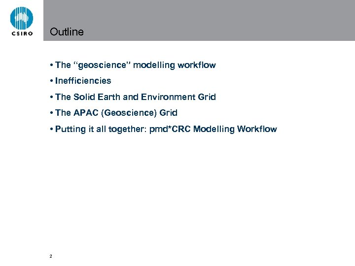"Outline • The ""geoscience"" modelling workflow • Inefficiencies • The Solid Earth and Environment"