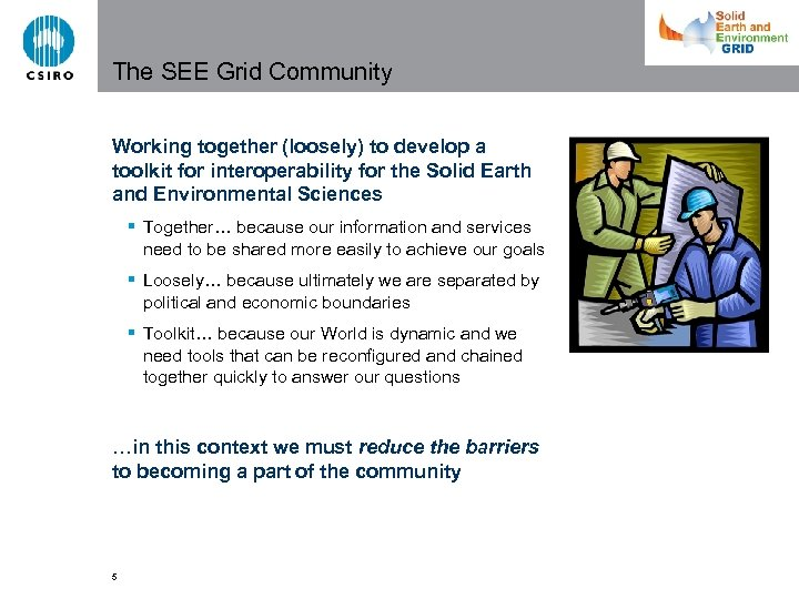 The SEE Grid Community Working together (loosely) to develop a toolkit for interoperability for
