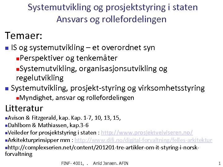 Systemutvikling og prosjektstyring i staten Ansvars og rollefordelingen Temaer: IS og systemutvikling – et