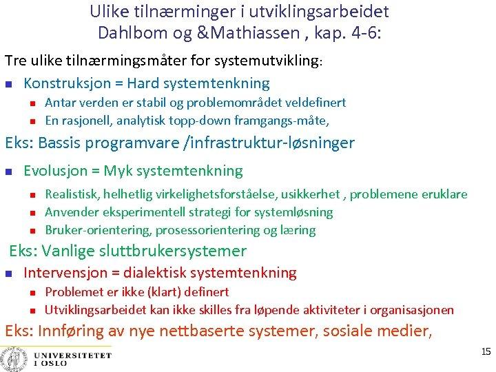 Ulike tilnærminger i utviklingsarbeidet Dahlbom og &Mathiassen , kap. 4 -6: Tre ulike tilnærmingsmåter