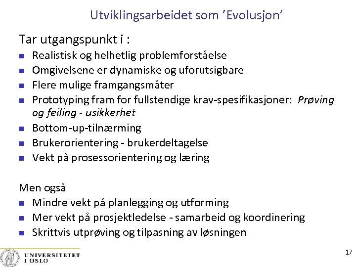 Utviklingsarbeidet som 'Evolusjon' Tar utgangspunkt i : Realistisk og helhetlig problemforståelse Omgivelsene er dynamiske