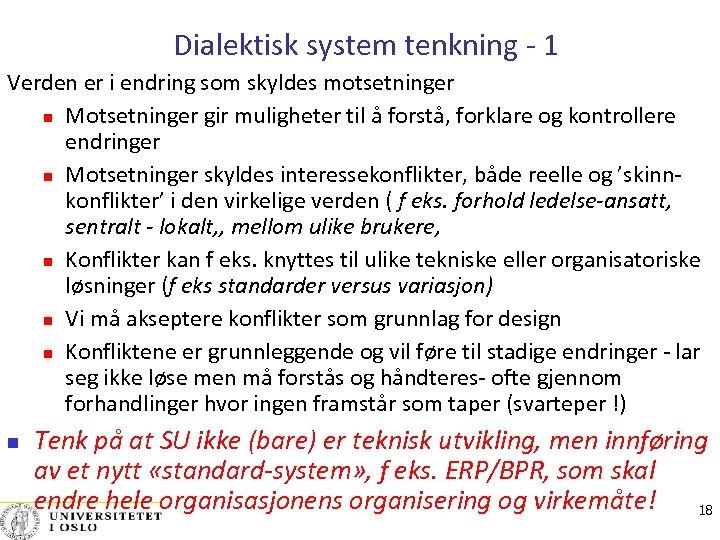 Dialektisk system tenkning - 1 Verden er i endring som skyldes motsetninger Motsetninger gir