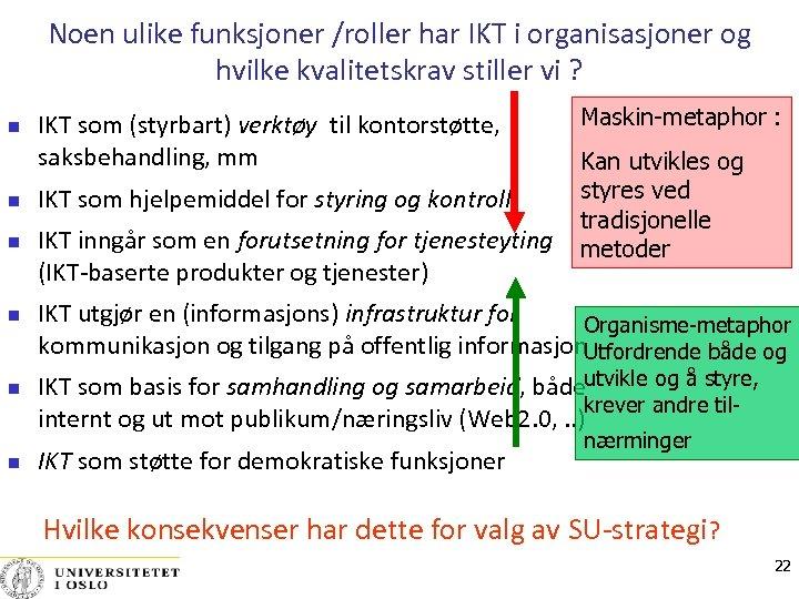 Noen ulike funksjoner /roller har IKT i organisasjoner og hvilke kvalitetskrav stiller vi ?